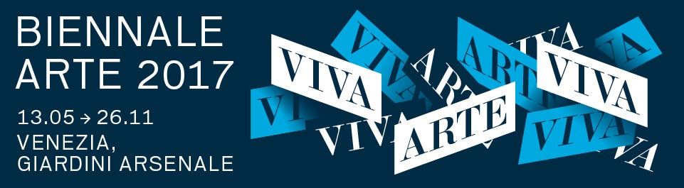 57th International Art Exhibition VIVA ARTE VIVA 13 May > 26 November 2017